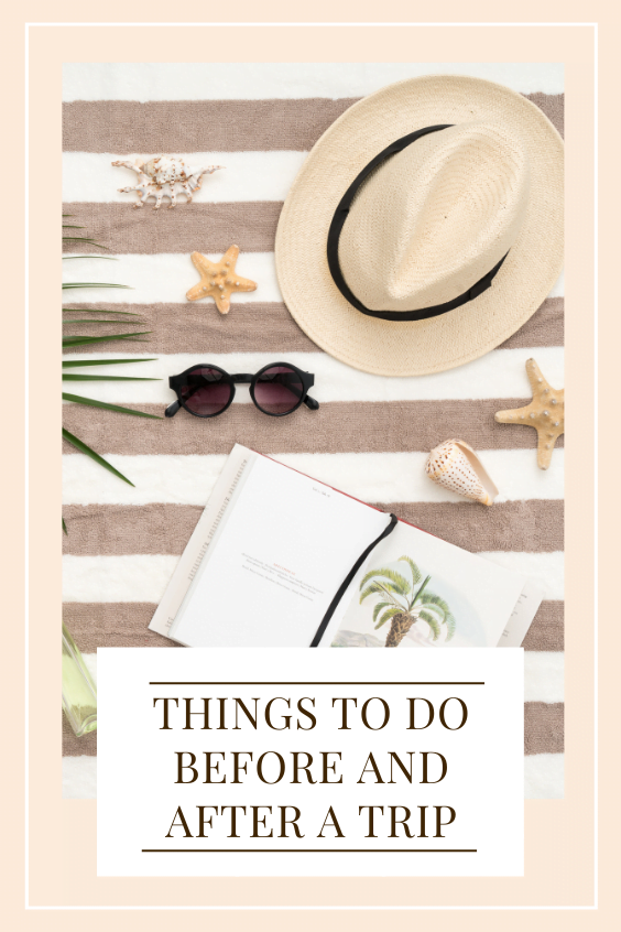 things to do before and after a trip
